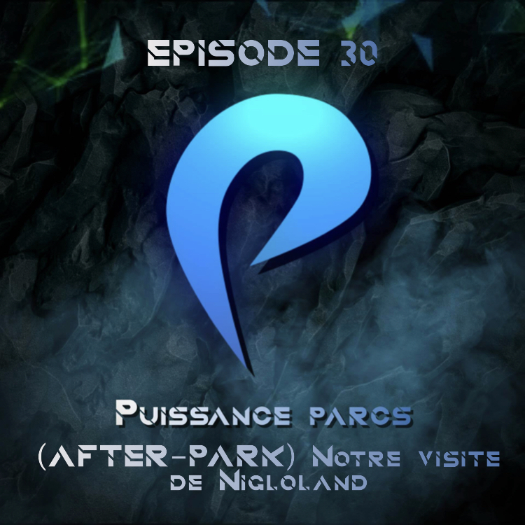 Episode 30 – (AFTER-PARK) Notre visite de Nigloland