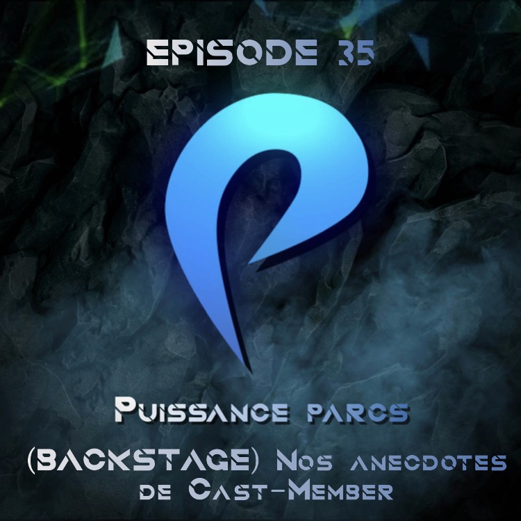 Episode 35 – (BACKSTAGE) Nos anecdotes de Cast Member