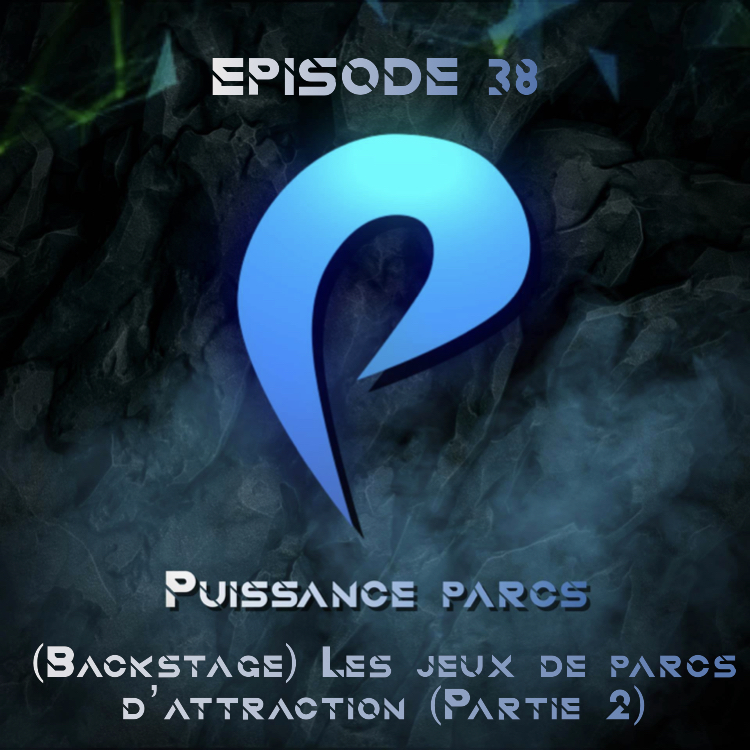 Episode 38 – (BACKSTAGE) Les jeux de parcs d'attractions (2/2)