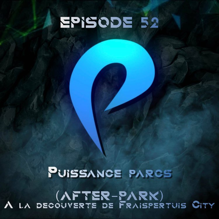 Episode 52 – (AFTER-PARK) A la découverte de Fraispertuis City